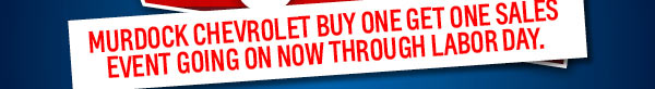Murdock Chevy buy one get one sales event now through Labor Day